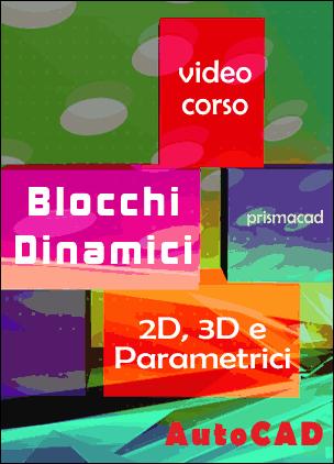 Blocchi Dinamici 2D, 3D e Parametrici con Autocad