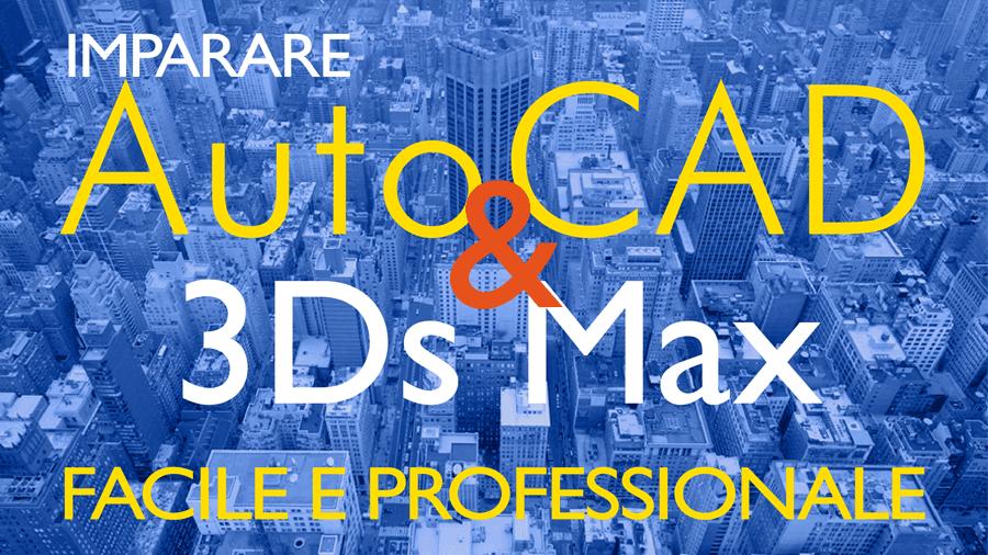 Come imparare facilmente AutoCAD e 3Ds Max